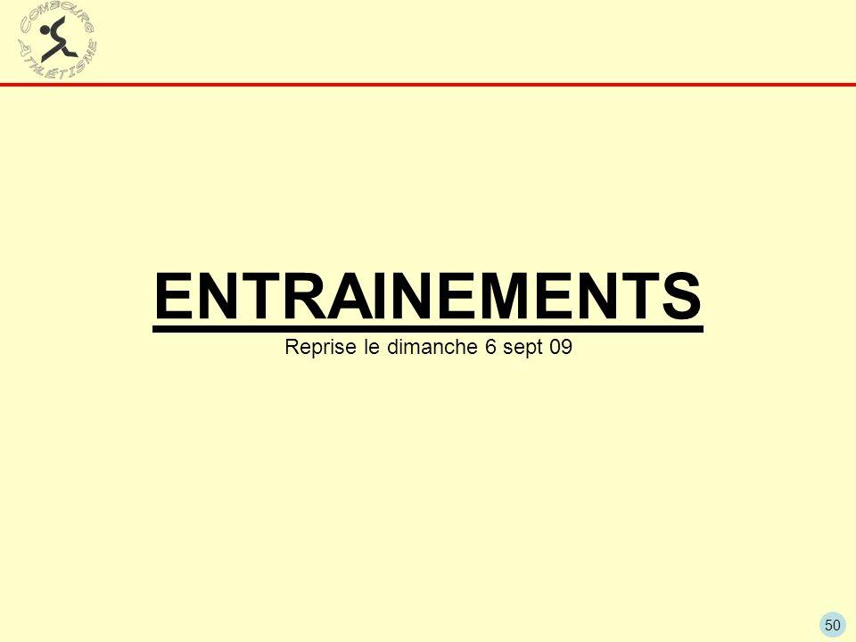 50 ENTRAINEMENTS Reprise le dimanche 6 sept 09