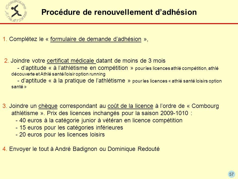 57 Procédure de renouvellement dadhésion 1. Complétez le « formulaire de demande dadhésion », 2. Joindre votre certificat médicale datant de moins de