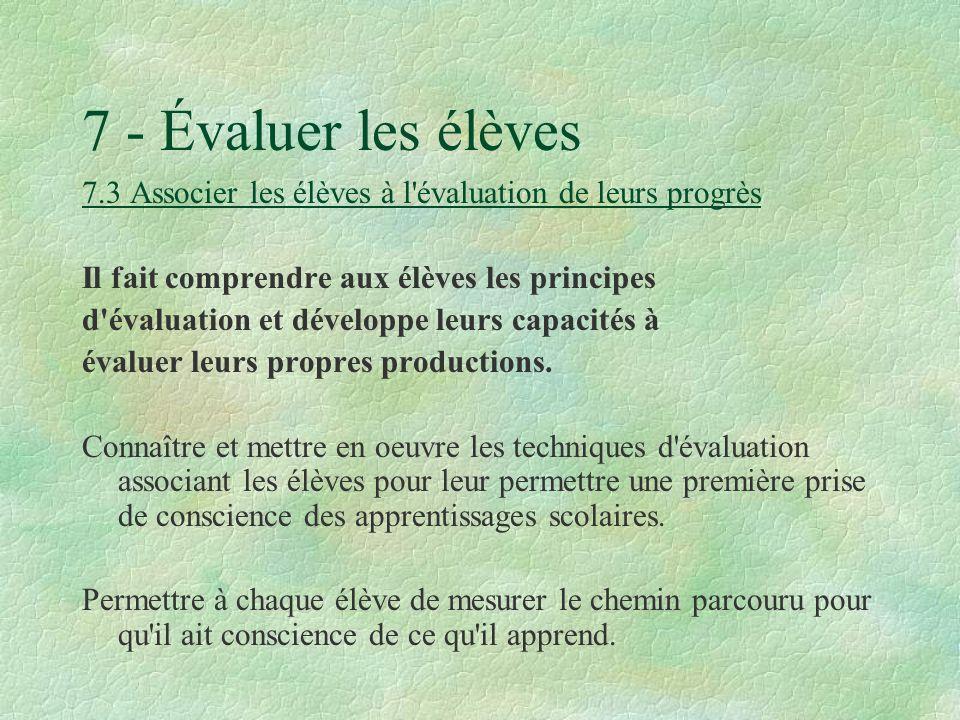 7 - Évaluer les élèves 7.3 Associer les élèves à l évaluation de leurs progrès Il fait comprendre aux élèves les principes d évaluation et développe leurs capacités à évaluer leurs propres productions.