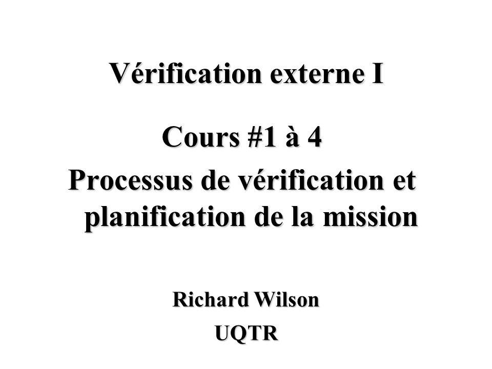 Vérification externe I Richard Wilson UQTR Cours #1 à 4 Processus de vérification et planification de la mission