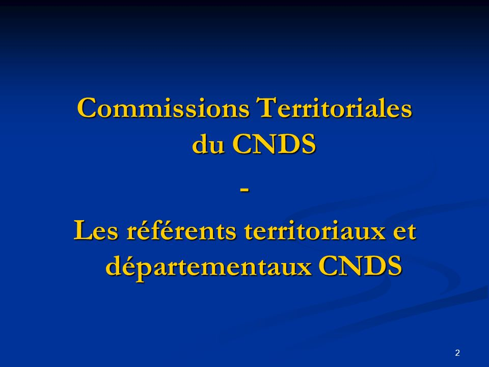 2 Commissions Territoriales du CNDS - Les référents territoriaux et départementaux CNDS