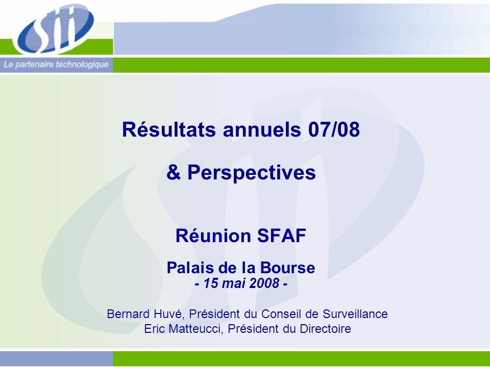 Résultats annuels 07/08 & Perspectives Réunion SFAF Palais de la Bourse - 15 mai 2008 - Bernard Huvé, Président du Conseil de Surveillance Eric Matteucci, Président du Directoire