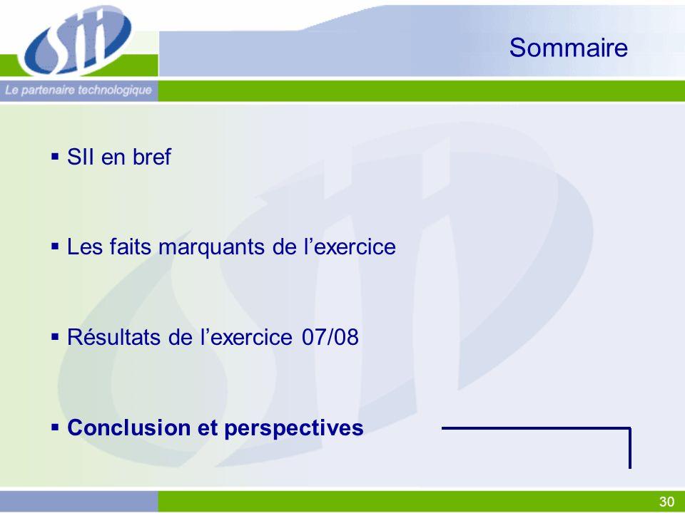 30 Sommaire SII en bref Les faits marquants de lexercice Résultats de lexercice 07/08 Conclusion et perspectives