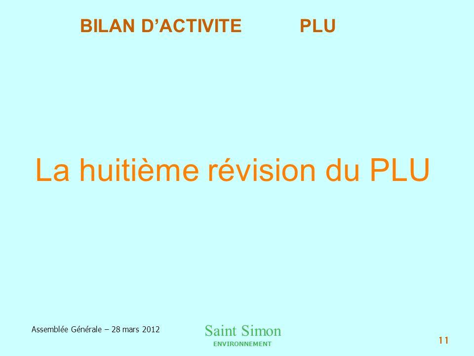 Saint Simon ENVIRONNEMENT Assemblée Générale – 28 mars 2012 11 La huitième révision du PLU BILAN DACTIVITE PLU