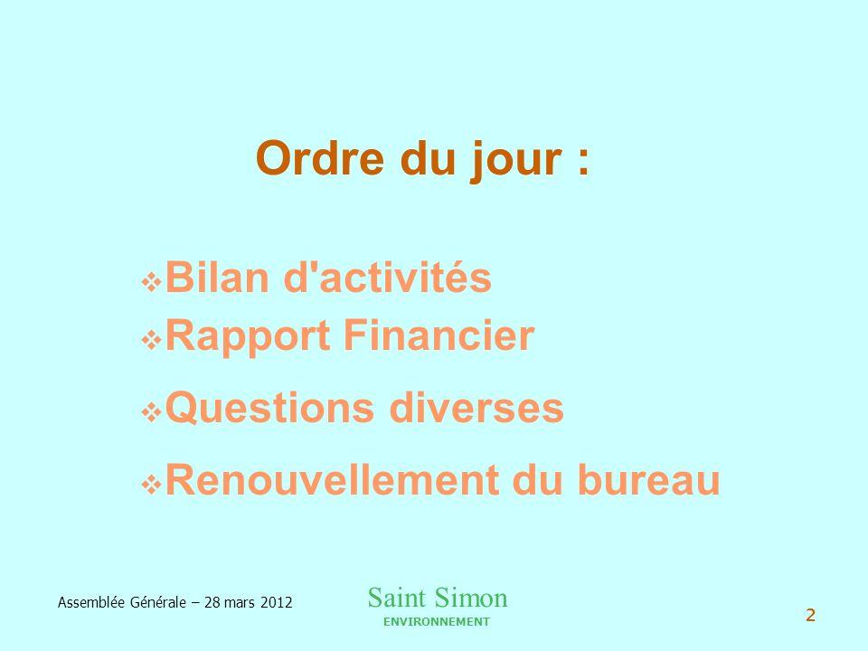 Saint Simon ENVIRONNEMENT Assemblée Générale – 28 mars 2012 2 Ordre du jour : Bilan d activités Rapport Financier Questions diverses Renouvellement du bureau