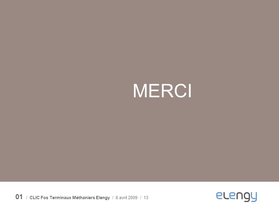 / CLIC Fos Terminaux Méthaniers Elengy / 8 avril 2009 / 13 MERCI 01