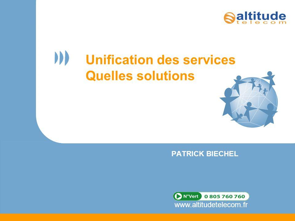 www.altitudetelecom.fr Unification des services Quelles solutions PATRICK BIECHEL