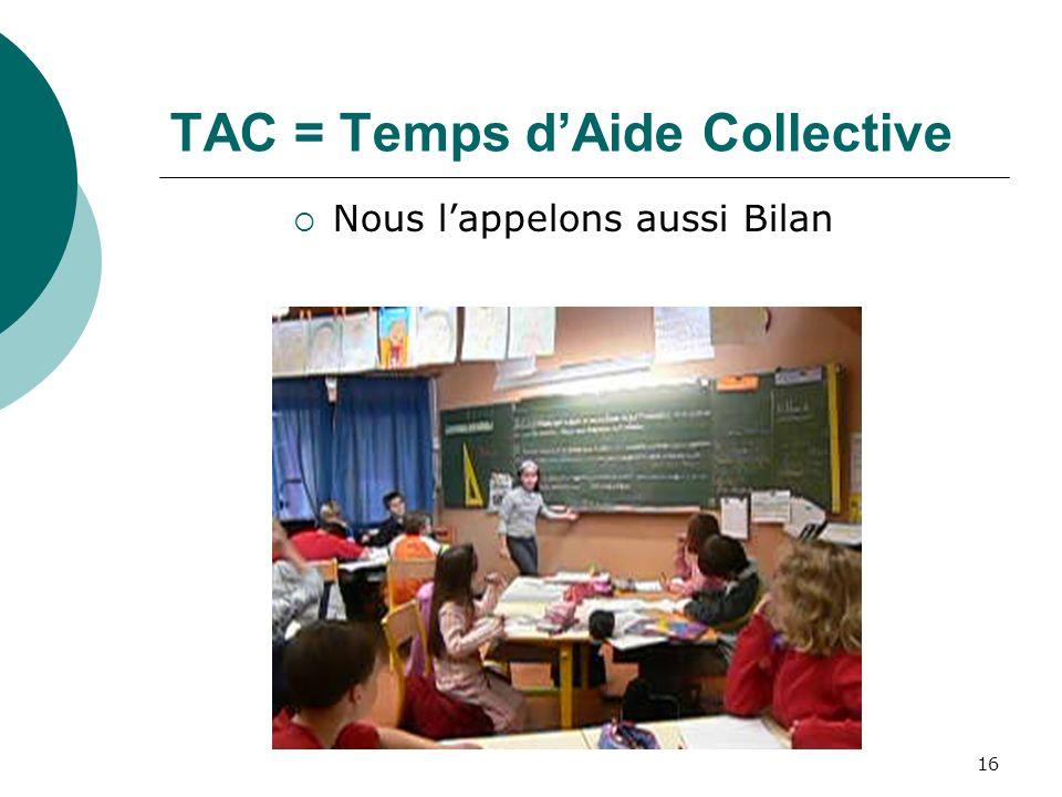 16 TAC = Temps dAide Collective Nous lappelons aussi Bilan