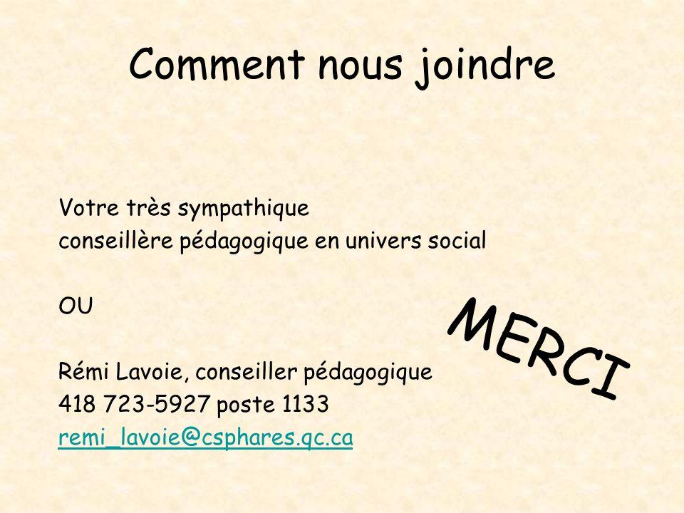 Comment nous joindre Votre très sympathique conseillère pédagogique en univers social OU Rémi Lavoie, conseiller pédagogique 418 723-5927 poste 1133 r