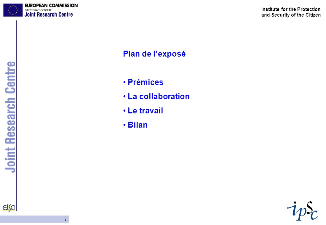 2 Institute for the Protection and Security of the Citizen Plan de lexposé Prémices La collaboration Le travail Bilan