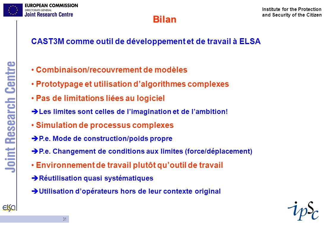 31 Institute for the Protection and Security of the Citizen CAST3M comme outil de développement et de travail à ELSA Combinaison/recouvrement de modèl