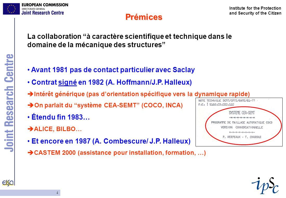 4 Institute for the Protection and Security of the Citizen La collaboration à caractère scientifique et technique dans le domaine de la mécanique des