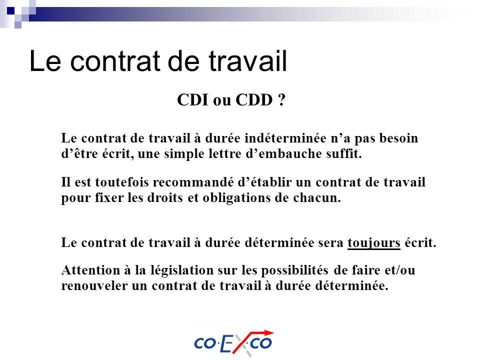 Le contrat de travail Le contrat de travail à durée indéterminée na pas besoin dêtre écrit, une simple lettre dembauche suffit. Il est toutefois recom