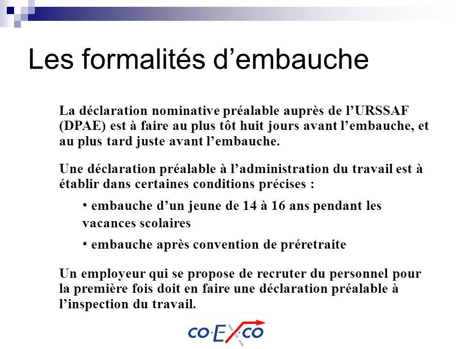 Les formalités dembauche La déclaration nominative préalable auprès de lURSSAF (DPAE) est à faire au plus tôt huit jours avant lembauche, et au plus t