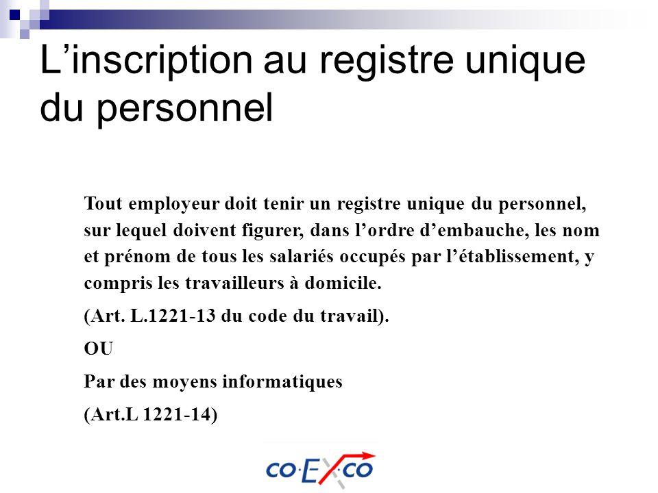 Linscription au registre unique du personnel Tout employeur doit tenir un registre unique du personnel, sur lequel doivent figurer, dans lordre dembau