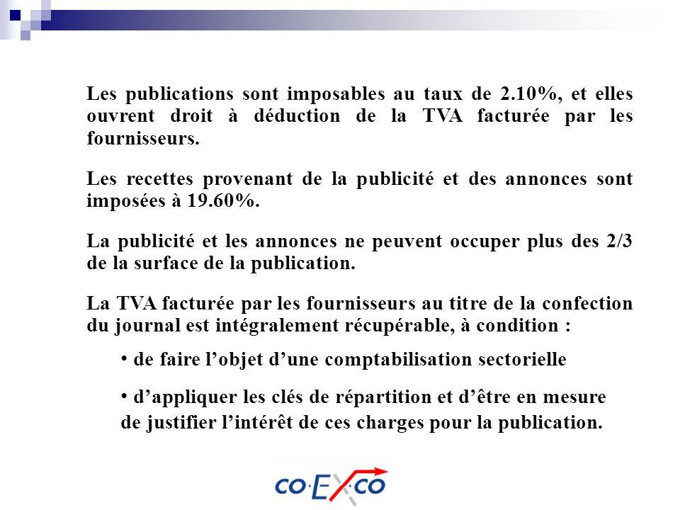 Les publications sont imposables au taux de 2.10%, et elles ouvrent droit à déduction de la TVA facturée par les fournisseurs. Les recettes provenant
