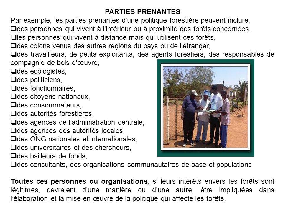 PARTIES PRENANTES Par exemple, les parties prenantes dune politique forestière peuvent inclure: des personnes qui vivent à lintérieur ou à proximité d