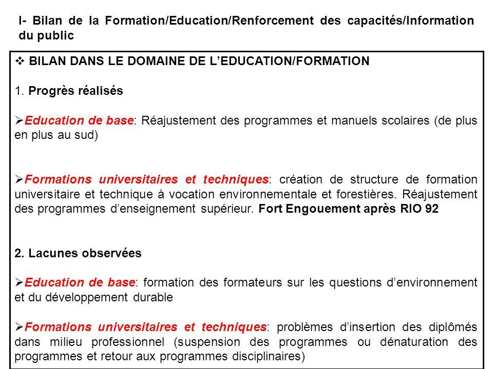 I- Bilan de la Formation/Education/Renforcement des capacités/Information du public BILAN DANS LE DOMAINE DE LEDUCATION/FORMATION 1. Progrès réalisés