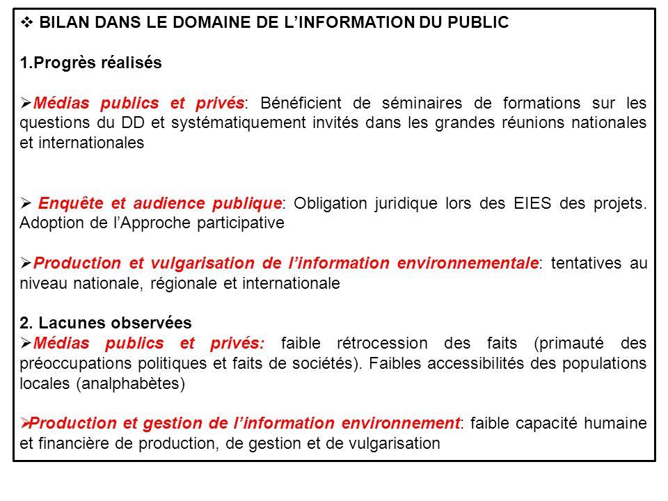 BILAN DANS LE DOMAINE DE LINFORMATION DU PUBLIC 1.Progrès réalisés Médias publics et privés: Bénéficient de séminaires de formations sur les questions