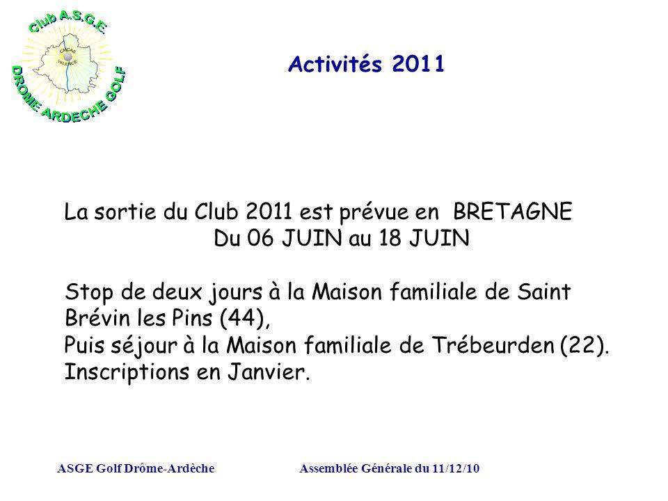 ASGE Golf Drôme-ArdècheAssemblée Générale du 11/12/10 Activités 2011 La sortie du Club 2011 est prévue en BRETAGNE Du 06 JUIN au 18 JUIN Stop de deux