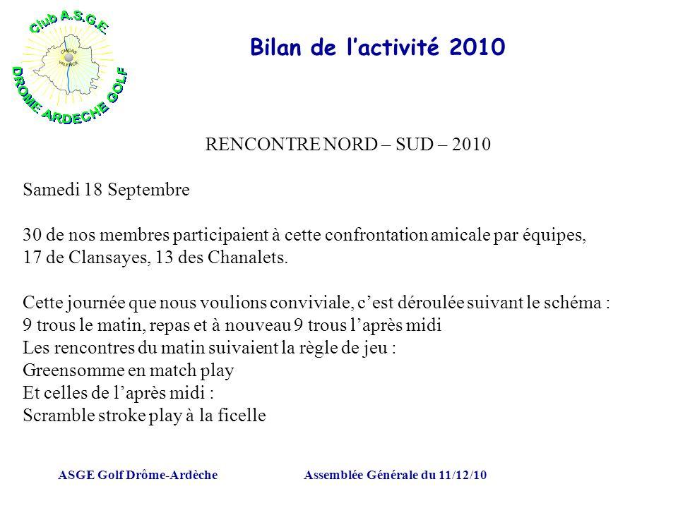 ASGE Golf Drôme-ArdècheAssemblée Générale du 11/12/10 Bilan de lactivité 2010 RENCONTRE NORD – SUD – 2010 Samedi 18 Septembre 30 de nos membres partic