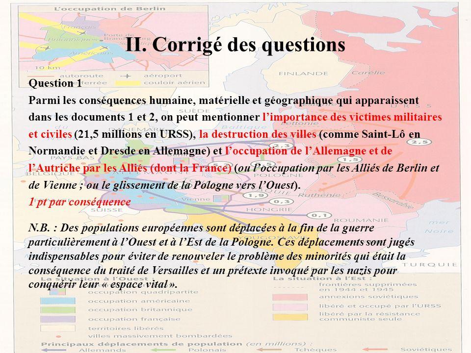 II. Corrigé des questions Question 1 Parmi les conséquences humaine, matérielle et géographique qui apparaissent dans les documents 1 et 2, on peut me