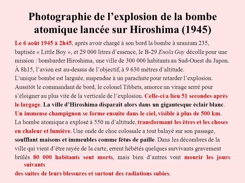 Photographie de lexplosion de la bombe atomique lancée sur Hiroshima (1945) Le 6 août 1945 à 2h45, après avoir chargé à son bord la bombe à uranium 23