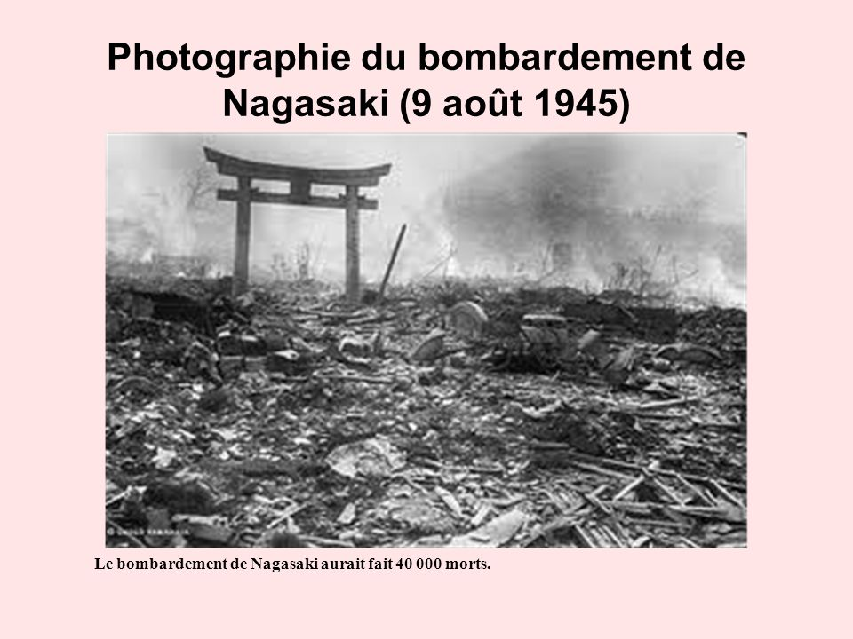 Photographie du bombardement de Nagasaki (9 août 1945) Le bombardement de Nagasaki aurait fait 40 000 morts.