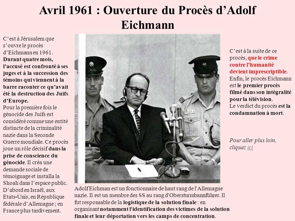 Avril 1961 : Ouverture du Procès dAdolf Eichmann Cest à Jérusalem que souvre le procès dEichmann en 1961. Durant quatre mois, laccusé est confronté à
