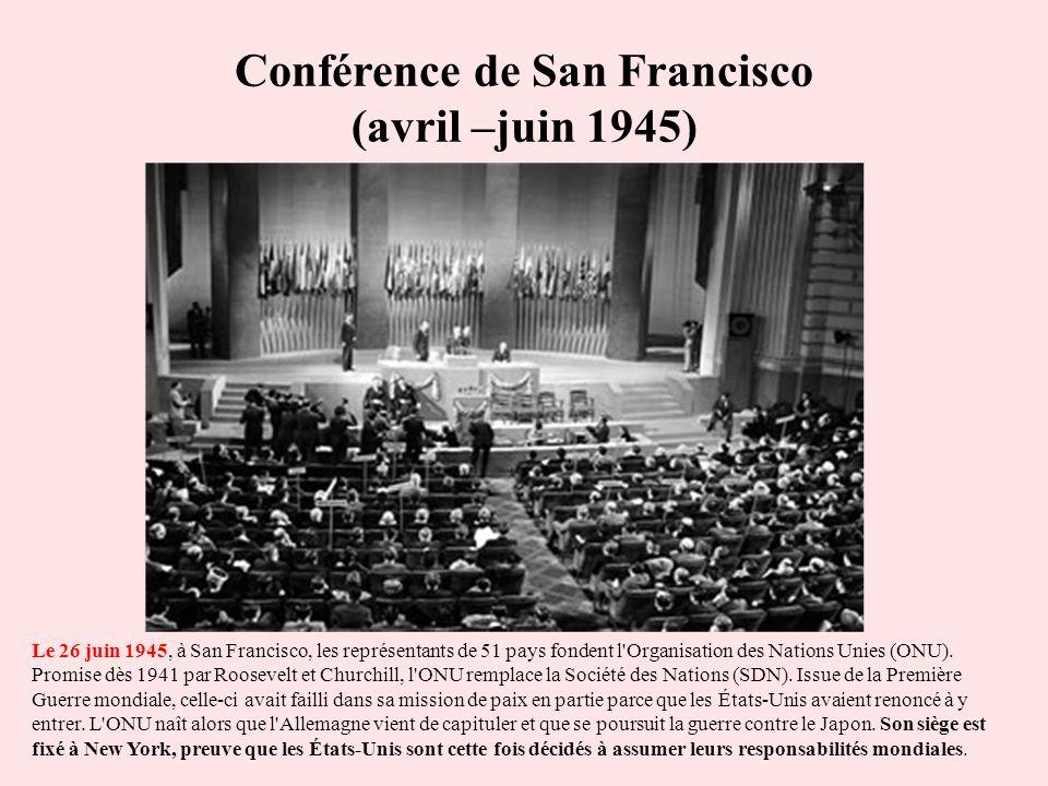 Conférence de San Francisco (avril –juin 1945) Le 26 juin 1945, à San Francisco, les représentants de 51 pays fondent l'Organisation des Nations Unies