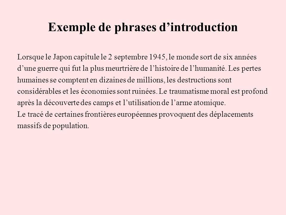 Exemple de phrases dintroduction Lorsque le Japon capitule le 2 septembre 1945, le monde sort de six années dune guerre qui fut la plus meurtrière de