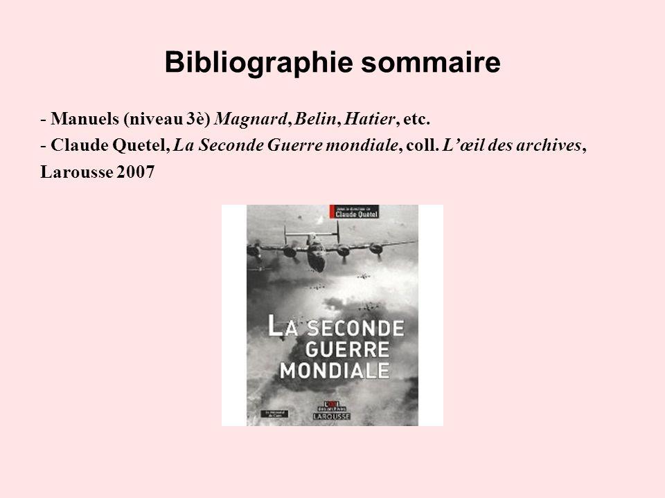 Bibliographie sommaire - Manuels (niveau 3è) Magnard, Belin, Hatier, etc. - Claude Quetel, La Seconde Guerre mondiale, coll. Lœil des archives, Larous
