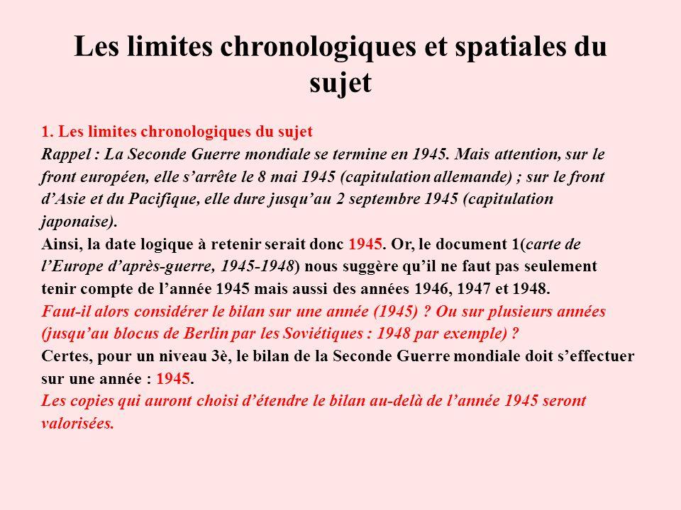 Les limites chronologiques et spatiales du sujet 1. Les limites chronologiques du sujet Rappel : La Seconde Guerre mondiale se termine en 1945. Mais a
