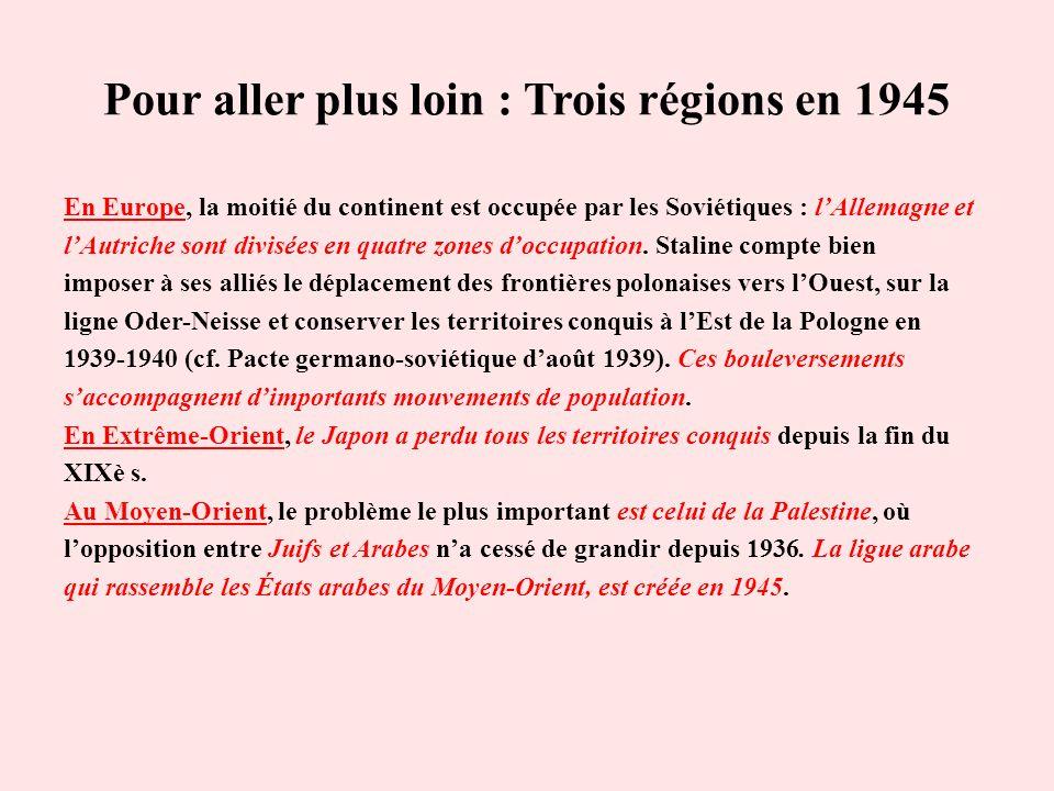 Pour aller plus loin : Trois régions en 1945 En Europe, la moitié du continent est occupée par les Soviétiques : lAllemagne et lAutriche sont divisées