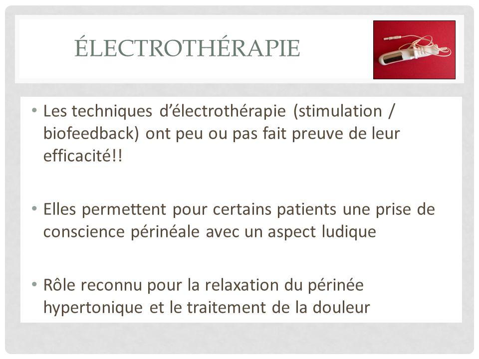 ÉLECTROTHÉRAPIE Les techniques délectrothérapie (stimulation / biofeedback) ont peu ou pas fait preuve de leur efficacité!! Elles permettent pour cert