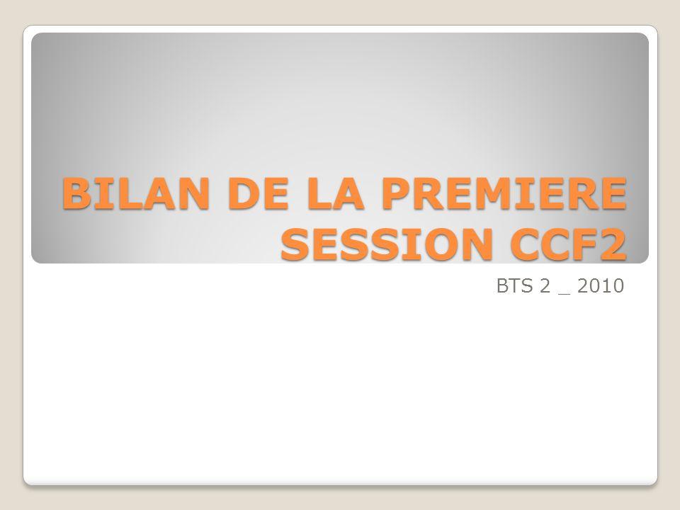 BILAN DE LA PREMIERE SESSION CCF2 BTS 2 _ 2010