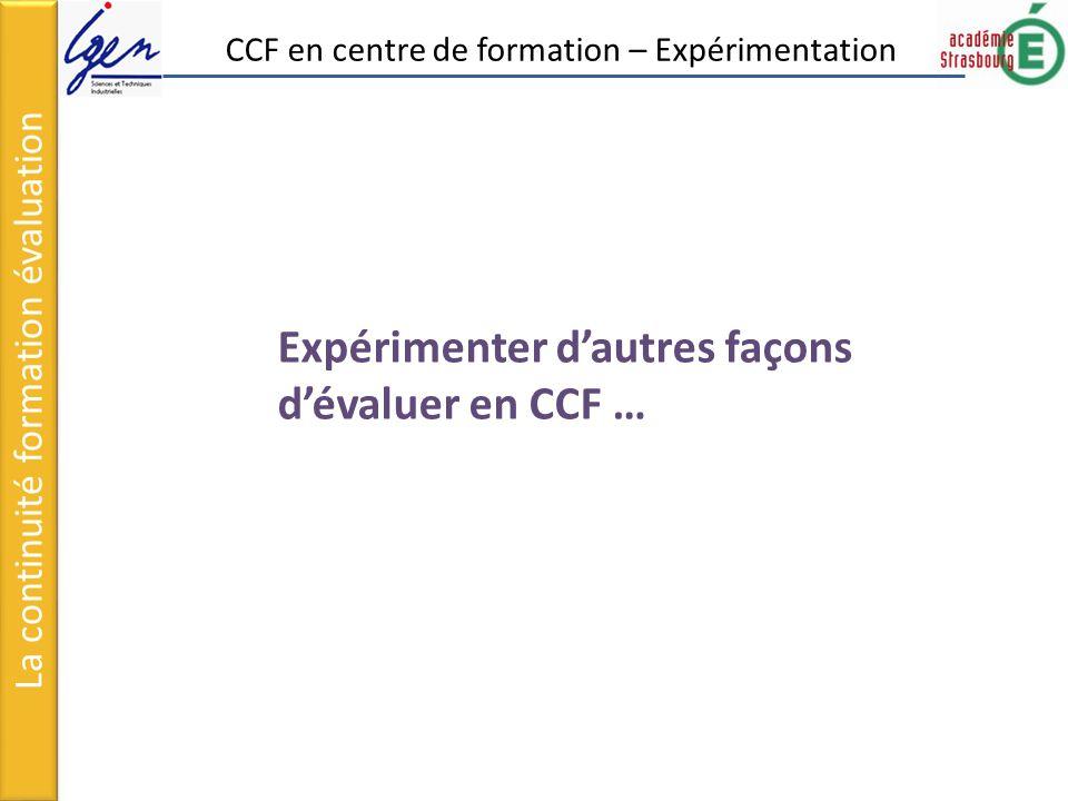 Expérimenter dautres façons dévaluer en CCF … La continuité formation évaluation CCF en centre de formation – Expérimentation
