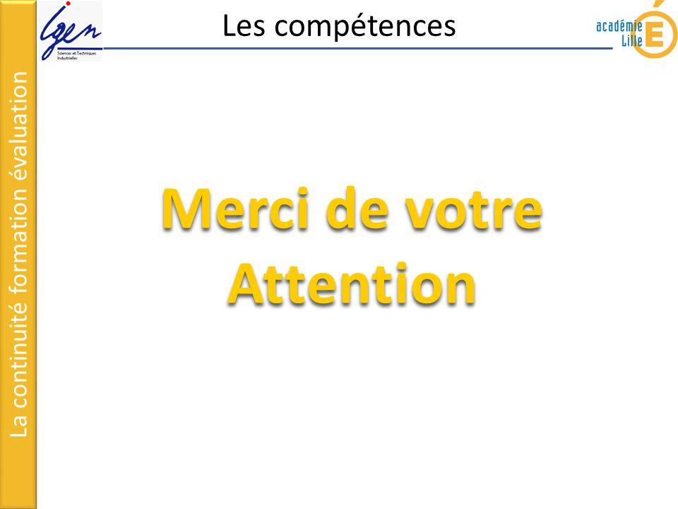 Les compétences La continuité formation évaluation Merci de votre Attention