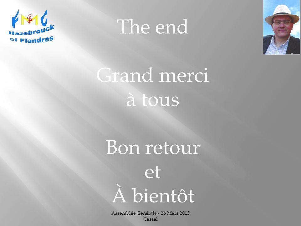 Assemblée Générale - 26 Mars 2013 Cassel The end Grand merci à tous Bon retour et À bientôt