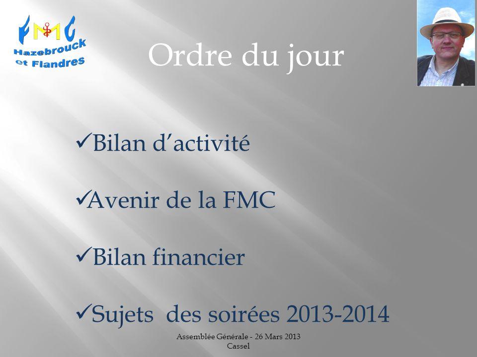 Assemblée Générale - 26 Mars 2013 Cassel Bilan dactivité Avenir de la FMC Bilan financier Sujets des soirées 2013-2014 Ordre du jour