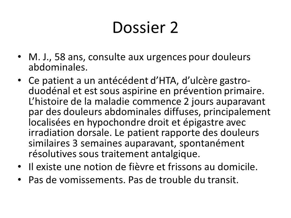 Dossier 2 M. J., 58 ans, consulte aux urgences pour douleurs abdominales. Ce patient a un antécédent dHTA, dulcère gastro- duodénal et est sous aspiri