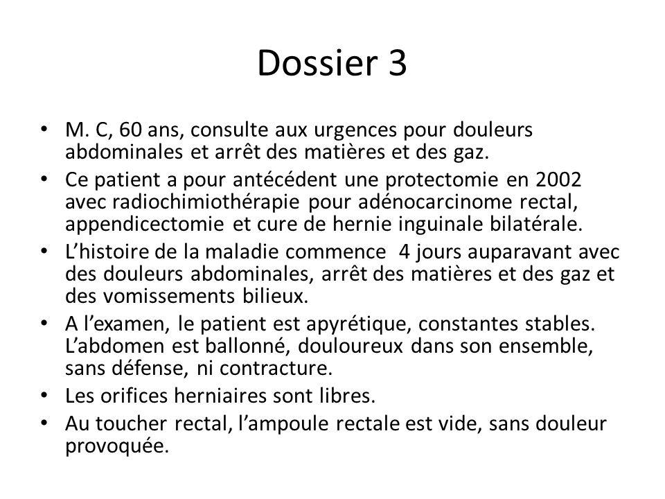 Dossier 3 M. C, 60 ans, consulte aux urgences pour douleurs abdominales et arrêt des matières et des gaz. Ce patient a pour antécédent une protectomie