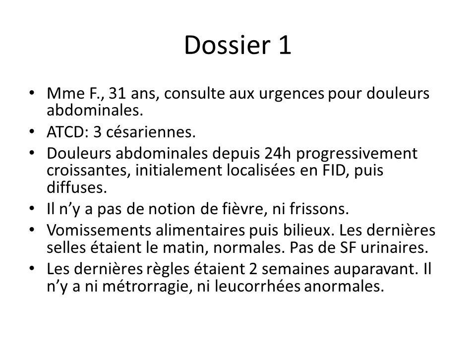 Dossier 1 Mme F., 31 ans, consulte aux urgences pour douleurs abdominales. ATCD: 3 césariennes. Douleurs abdominales depuis 24h progressivement croiss