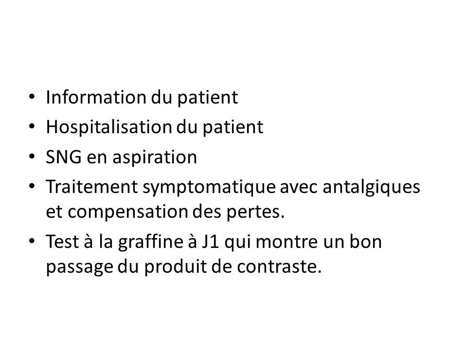 Information du patient Hospitalisation du patient SNG en aspiration Traitement symptomatique avec antalgiques et compensation des pertes. Test à la gr