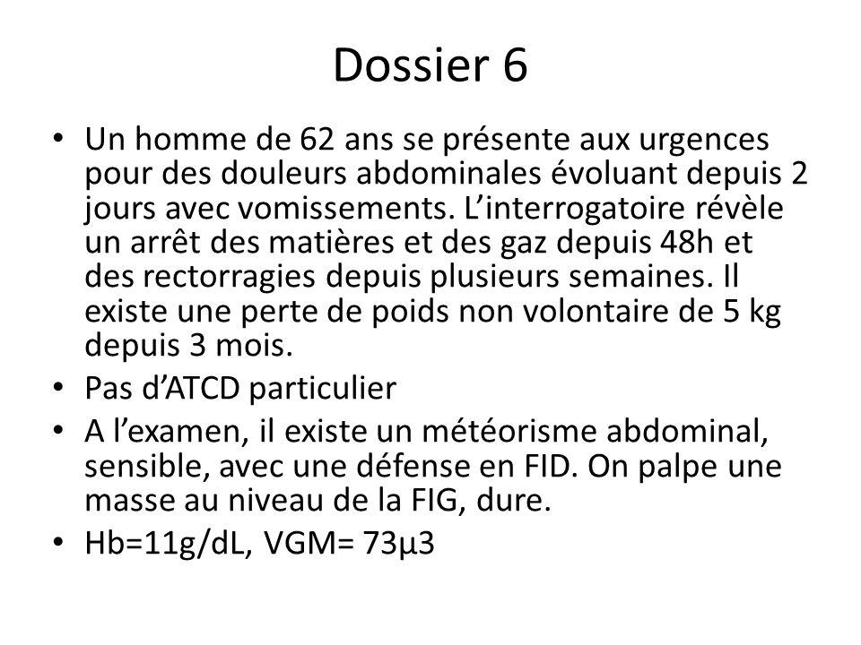 Dossier 6 Un homme de 62 ans se présente aux urgences pour des douleurs abdominales évoluant depuis 2 jours avec vomissements. Linterrogatoire révèle
