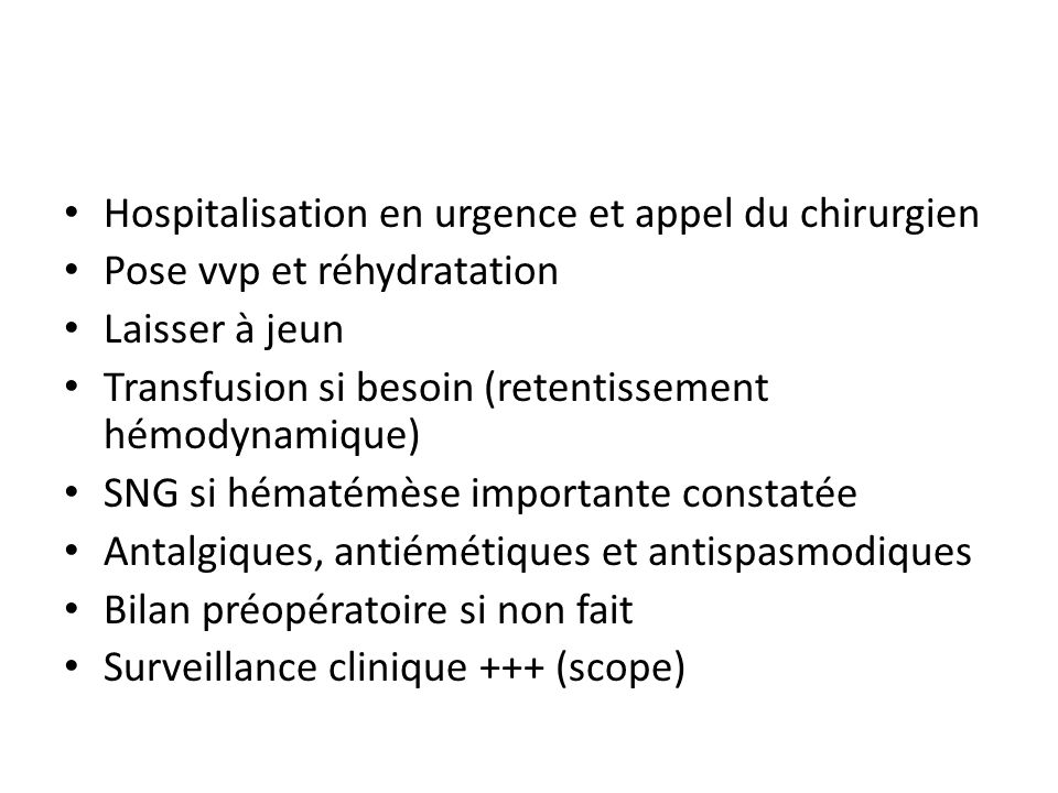 Hospitalisation en urgence et appel du chirurgien Pose vvp et réhydratation Laisser à jeun Transfusion si besoin (retentissement hémodynamique) SNG si