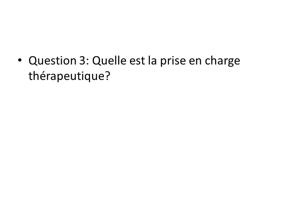 Question 3: Quelle est la prise en charge thérapeutique?