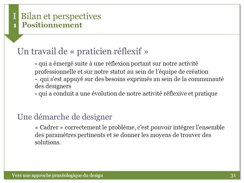 31 Vers une approche praxéologique du design Un travail de « praticien réflexif » - qui a émergé suite à une réflexion portant sur notre activité prof