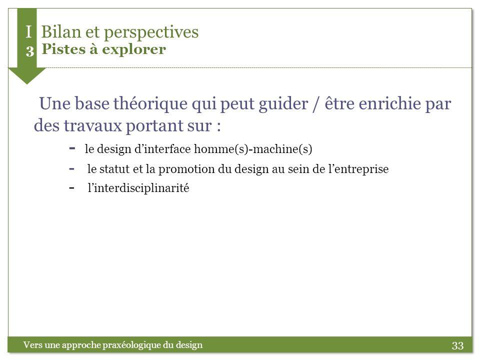 33 Vers une approche praxéologique du design Une base théorique qui peut guider / être enrichie par des travaux portant sur : - le design dinterface h
