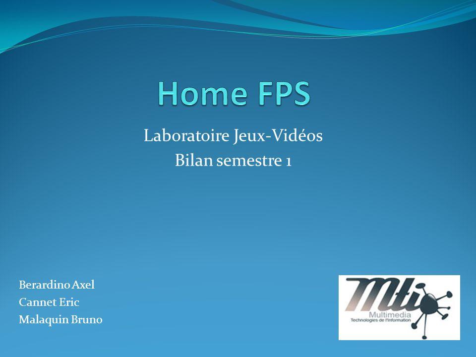 Laboratoire Jeux-Vidéos Bilan semestre 1 Berardino Axel Cannet Eric Malaquin Bruno